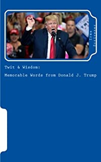 Twit & Wisdom: Memorable Words from Donald J. Trump: A Joke Notebook for Great Thoughts