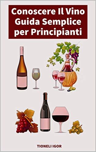 Conoscere Il Vino: Guida Semplice Per Principianti (Italian Edition)