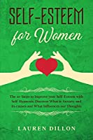 Self-Esteem for Women: The 10-Steps to Improve your Self-Esteem with Self-Hypnosis. Discover What is Anxiety and its causes and What Influences our Thoughts.