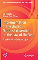 Implementation of the United Nations Convention on the Law of the Sea: State Practice of China and Japan (Kobe University Monograph Series in Social Science Research)