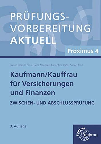 Prüfungsvorbereitung aktuell - Kaufmann/-frau für Versicherungen und Finanzen: Proximus 4 Zwischen- und Abschlussprüfung