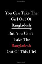 You can Take The Girl Out of Bangladesh But You can't Take The Bangladeh Out of This Girl notebook Gift For A Bangladeshi Girl