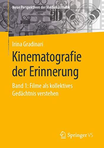 Kinematografie der Erinnerung: Band 1: Filme als kollektives Gedächtnis verstehen (Neue Perspektiven der Medienästhetik, Band 1)