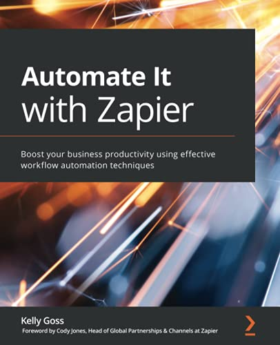 Automate It with Zapier: Boost your business productivity using effective workflow automation techniques Front Cover