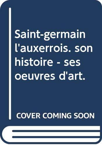 Saint-germain l'auxerrois. son histoire - ses oeuvres d'art.