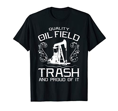 Quality oil field trash and proud of it oil refinery worker