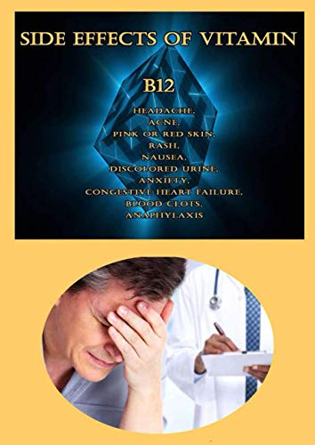 Side Effects of Vitamin B12: Headache, Acne, Pink or Red Skin, Rash, Nausea, Discolored Urine, Anxiety, Congestive Heart Failure, Blood Clots, Anaphylaxis