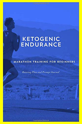 Ketogenic Endurance Marathon Training For Beginners Running Plan and Prompt Journal: A Complete Training Schedule and Planner for your First Marathon, ... it. Plan is for 6 months / 26 weeks.