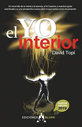 El Yo Interior. Un recorrido de La Mente al alma, al Yo SUPERIOR y a nuestros Guías espirituales: 2 (Infinite)