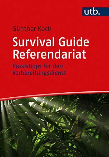 Survival Guide Referendariat: Praxistipps für den Vorbereitungsdienst