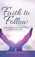 Faith to Follow: The Journey of Becoming a Pastor's Wife
