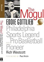 The Mogul: Eddie Gottlieb, Philadelphia Sports Legend and Pro Basketball Pioneer