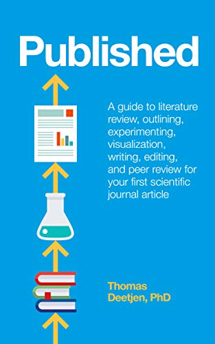 Published: a guide to literature review, outlining, experimenting, visualization, writing, editing, and peer review for your first scientific journal article