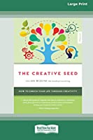 The Creative Seed (Empower edition): How to enrich your life through creativity (16pt Large Print)