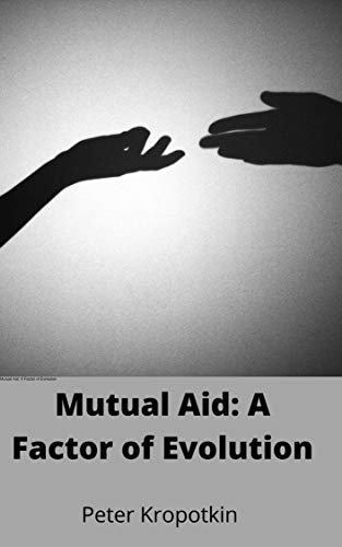 Mutual Aid; a factor of evolution (illustrated) (English Edition)