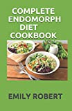 COMPLETE ENDOMORPH DIET COOKBOOK: A Simplified Guide On How To Lose Weight Fast, Boost Strength and Gain Muscle Through Endomorph Diet With Ease(Including 70+ Fresh And Delicious Recipes