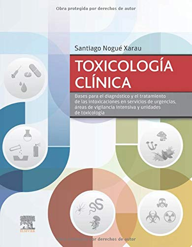 Toxicología clínica: Bases para el diagnóstico y el tratamiento de las intoxicaciones en servicios de urgencias, áreas de vigilancia intensiva y unidades de toxicologia