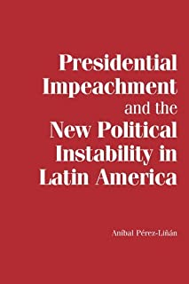 Presidential Impeachment and the New Political Instability in Latin America (Cambridge Studies in Comparative Politics) by...