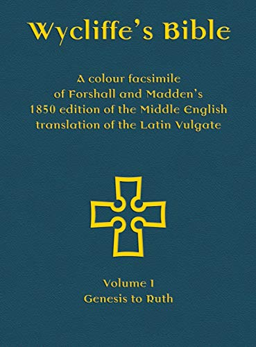 Wycliffe's Bible - A colour facsimile of Forshall and Madden's 1850 edition of the Middle English translation of the Latin Vulgate: Volume I - Genesis to Ruth (Middle English Edition)