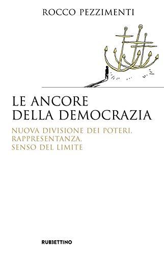 Le ancore della democrazia. Nuova visione dei poteri, rappresentanza, senso del limite