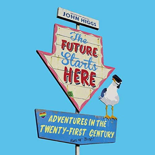 The Future Starts Here     Adventures in the Twenty-First Century              De :                                                                                                                                 John Higgs                               Lu par :                                                                                                                                 John Higgs                      Durée : 10 h     Pas de notations     Global 0,0