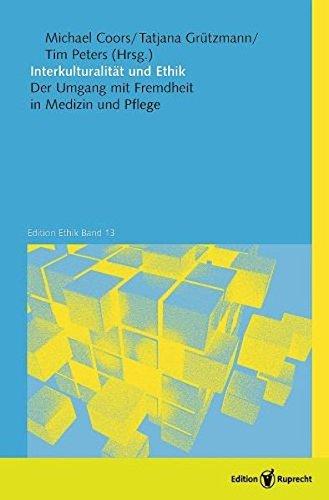 Interkulturalität und Ethik: Der Umgang mit Fremdheit in Medizin und Pflege (Edition Ethik)