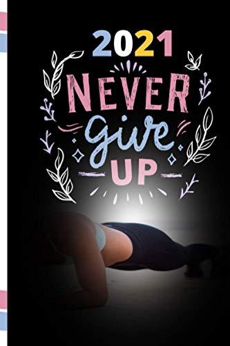 2021 Never Give Up: Fitness Notebook Liniert Notizbuch/Notizblöcke