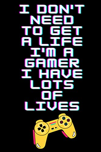 I don't need to get a life i'm a gamer i have lots of lives: Notebook (6*9-120 Pages) Funny gag gift for men, women, boys and girls who love gaming