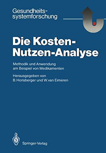 Die Kosten - Nutzen - Analyse: Methodik und Anwendung am Beispiel von Medikamenten (Gesundheitssystemforschung)