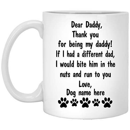 Dear Dad Mug From Dog Custom Name - Thank You For Being My Daddy - Personalized Fathers Day Coffee Mugs Funny 11 Oz