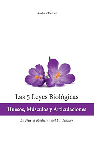 Las 5 Leyes Biologicas: Huesos, Musculos y Articulaciones: La Nueva Medicina del Dr. Hamer