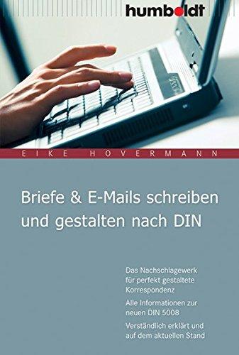 Briefe & E-Mails schreiben und gestalten nach DIN: Das Nachschlagewerk für perfekt gestaltete Korrespondenz. Alle Informationen zur neuen DIN 5008. Verständlich erklärt und auf dem aktuellen Stand