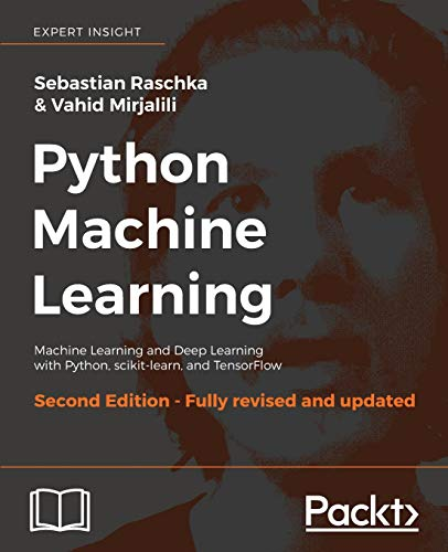 Python Machine Learning, Second Edition: Machine Learning and Deep Learning with Python, scikit-learn, and TensorFlow