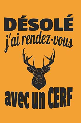 désolé j'ai rendez-vous avec un cerf: carnet de chasse | cadeau idéal pour chasseur passionné | couverture pleine d'humour | petit format 6 x 9 pouces | 120 pages à compléter (French Edition)