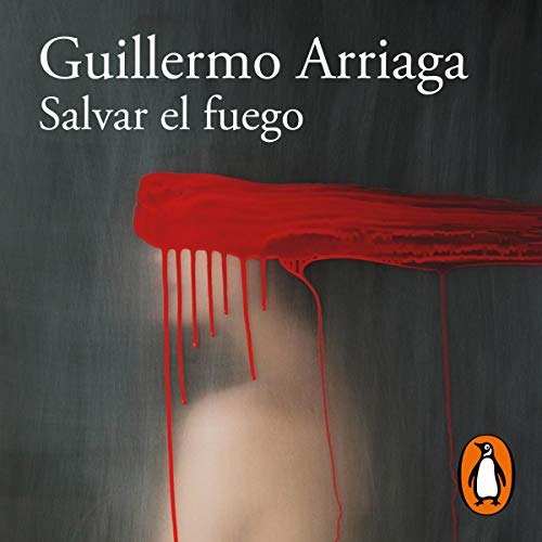 Salvar el fuego [Saving Fire] Audiobook By Guillermo Arriaga cover art