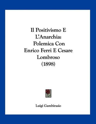 Il Positivismo E L'Anarchia: Polemica Con Enrico Ferri E Cesare Lombroso (1898)
