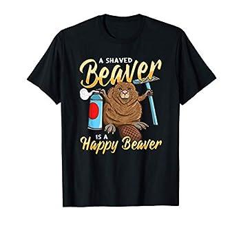 A Shaved Beaver Is A Happy Beaver Shaving Cream Beaver T-Shirt