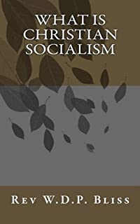 What Is Christian Socialism by Rev W.D.P. Bliss (2010-04-22)