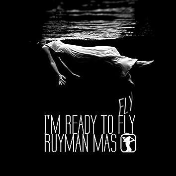 I'm Ready To Fly
