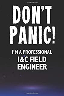 Don't Panic! I'm A Professional I&C Field Engineer: Customized 100 Page Lined Notebook Journal Gift For A Busy I&C Field E...