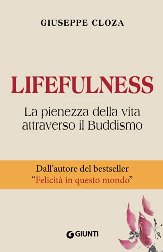 """Lifefulness. La pienezza della vita attraverso il Buddismo - Dall'autore del bestseller """"Felicità in questo mondo"""""""