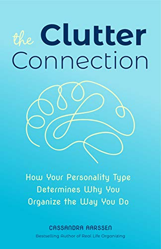 The Clutter Connection: How Your Personality Type Determines Why You Organize the Way You Do (Home Cleaning, For fans of The Home Edit, Cluttered Mess) (Clutterbug)