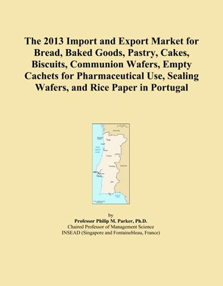 The 2013 Import and Export Market for Bread, Baked Goods, Pastry, Cakes, Biscuits, Communion Wafers, Empty Cachets for Pharmaceutical Use, Sealing Wafers, and Rice Paper in Portugal