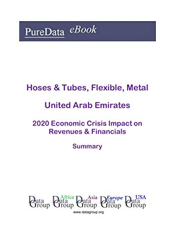 Hoses & Tubes, Flexible, Metal United Arab Emirates Summary: 2020 Economic Crisis Impact on Revenues & Financials (English Edition)
