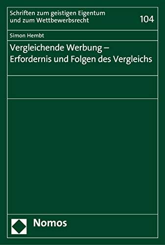 Vergleichende Werbung - Erfordernis und Folgen des Vergleichs (Schriften zum geistigen Eigentum und zum Wettbewerbsrecht 104)
