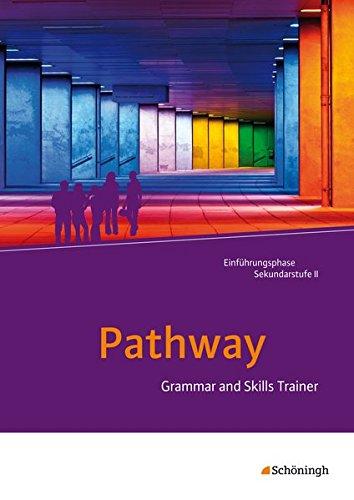 Pathway und Pathway Advanced: Pathway - Lese- und Arbeitsbuch Englisch zur Einführung in die gymnasiale Oberstufe - Neubearbeitung: Grammar and Skills Trainer: Arbeitsheft