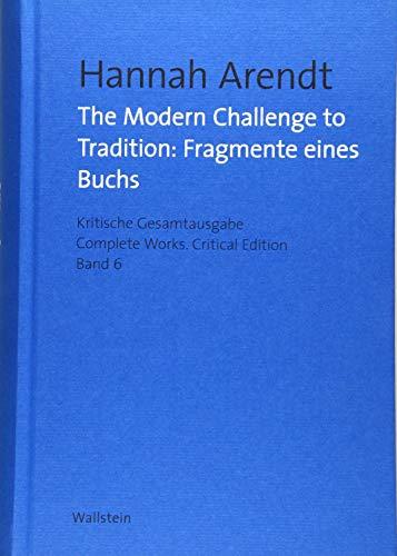 The Modern Challenge to Tradition: Fragmente eines Buchs (Hannah Arendt: Kritische Gesamtausgabe/Complete Works: Druck und Digital/Print and Digital)