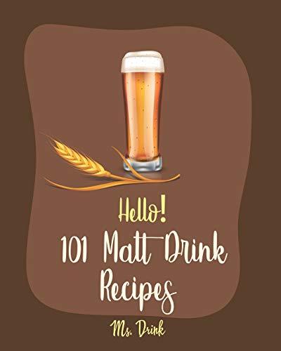 Hello! 101 Malt Drink Recipes: Best Malt Drink Cookbook Ever...
