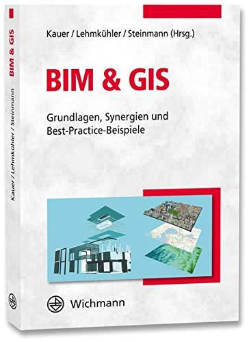 BIM & GIS: Grundlagen, Synergien und Best-Practice-Beispiele