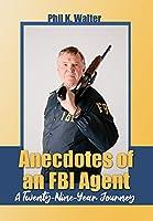 Anecdotes of an FBI Agent: A Twenty-nine Year Journey